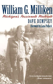 William G. Milliken: Michigan's Passionate Moderate by Dave Dempsey
