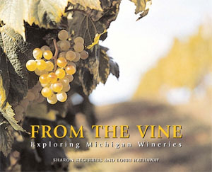 From the Vine: Exploring Michigan Wineries by Sharon Kegerreis and Lorri Hathaway