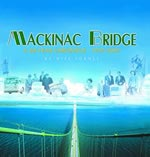 Mackinac Bridge: A 50-Year Chronicle, 1957- 2007 by Mike Fornes