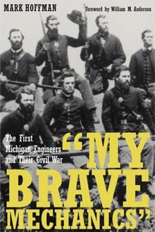 My Brave Mechanics: The First Michigan Engineers and Their Civil War by Mark Hoffman