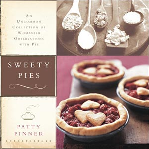 Sweety Pies: An Uncommon Collection of Womanish Observations, with Pie by Patty Pinner